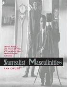 Surrealist Masculinities: Gender Anxiety and the Aesthetics of Post-World War I Reconstruction in France - Lyford, Amy