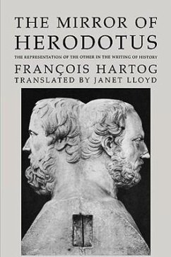 The Mirror of Herodotus: The Representation of the Other in the Writing of History - Hartog, Francois