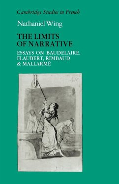 The Limits of Narrative: Essays on Baudelaire, Flaubert, Rimbaud and Mallarme - Wing, Nathaniel