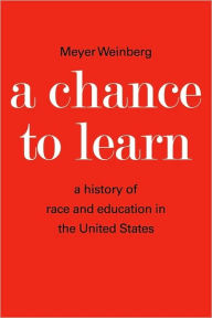 A Chance to Learn: The History of Race and Education in the United States - Meyer Weinberg