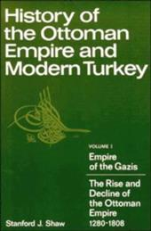 History of the Ottoman Empire and Modern Turkey: Volume 1, Empire of the Gazis: The Rise and Decline of the Ottoman Empire 1280 18 - Shaw, Stanford J.