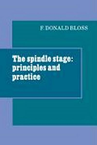 The Spindle Stage: Principles and Practice - F. Donald Bloss