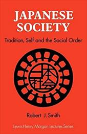 Japanese Society: Tradition, Self, and the Social Order - Smith, Robert J.