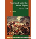 Christianity under the Ancien Regime, 1648-1789 - W. R. Ward