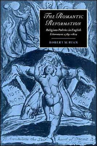 The Romantic Reformation: Religious Politics in English Literature, 1789-1824 - Robert M. Ryan