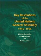 Key Resolutions of the United Nations General Assembly 1946-1996 - United Nations / Rauschning, Dieter / Lailach, Martin