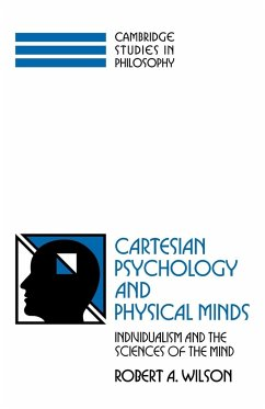 Cartesian Psychology and Physical Minds: Individualism and the Science of the Mind - Wilson, Robert Anton