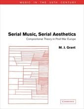 Serial Music, Serial Aesthetics: Compositional Theory in Post-War Europe - Grant, M. J. / Whittall, Arnold