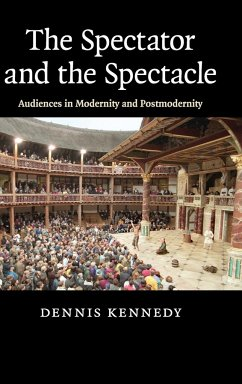 The Spectator and the Spectacle: Audiences in Modernity and Postmodernity - Kennedy, Dennis