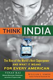 Think India: The Rise of the World's Next Superpower and What It Means for Every American - Rai, Vinay / Simon, William L.