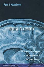 Neural Plasticity: The Effects of Environment on the Development of the Cerebral Cortex - Huttenlocher, Peter R.