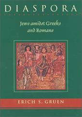 Diaspora: Jews Amidst Greeks and Romans - Gruen, Erich S.