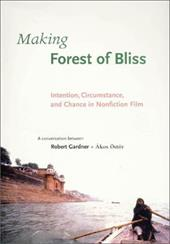 Making Forest of Bliss: Intention, Circumstance, and Chance in Nonfiction Film [With DVD] - Gardner, Robert / Ostor, Akos / Cavell, Stanley