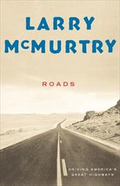 Roads: Driving America's Great Highways - McMurtry, Larry