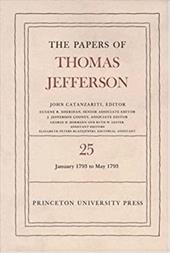 The Papers of Thomas Jefferson, Volume 25: 1 January-10 May 1793 - Jefferson, Thomas / Catanzariti, John