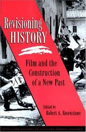 Revisioning History: Film and the Construction of a New Past - Rosenstone, Robert A.