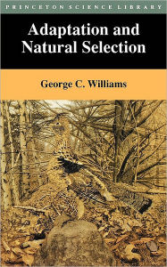 Adaptation and Natural Selection: A Critique of Some Current Evolutionary Thought - George Christopher Williams