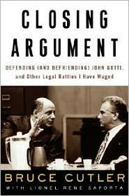 Closing Argument: Defending (And Befriending) John Gotti, And Other Legal Battles I Have Waged - Lionel Rene Saporta