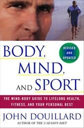Body, Mind and Sport: The Mind-Body Guide to Lifelong Health, Fitness, and Your Personal Best - Douillard, John / King, Billie Jean / Navratilova, Martina