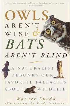 Owls Aren't Wise & Bats Aren't Blind: A Naturalist Debunks Our Favorite Fallacies about Wildlife - Shedd, Warner