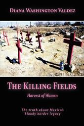 The Killing Fields: Harvest of Women - Washington Valdez, Diana
