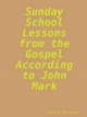 Sunday School Lessons from the Gospel According to John Mark - Larry Alexander  D.