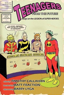 Teenagers from the Future: Essays on the Legion of Super-Heroes - Callahan, Timothy Fraction, Matt Lyga, Barry
