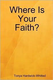 Where Is Your Faith? - Tonya Hardwick-Whitted