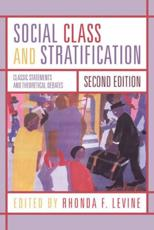 Social Class and Stratification - Rhonda Levine (editor), Joan Acker (contributions), Maxine Baca-Zinn (contributions), Patricia Hill Collins (contributions), Oliver Cox (contributions), Kingsley Davis (contributions), Kenneth Eells (contributions), Bonnie Thornton Dill (contributions), W
