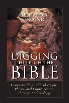 Digging Through the Bible: Modern Archaeology and the Ancient Bible - Freund, Richard A.