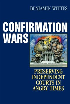 Confirmation Wars: Preserving Independent Courts in Angry Times - Wittes, Benjamin