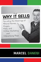 Why It Sells: Decoding the Meanings of Brand Names, Logos, Ads, and Other Marketing and Advertising Ploys - Danesi, Marcel