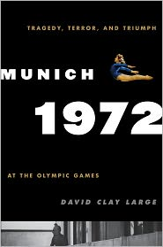 Munich 1972: Tragedy, Terror, and Triumph at the Olympic Games - David Clay Large