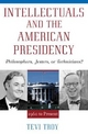 Intellectuals and the American Presidency - Tevi Troy