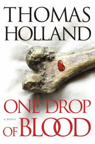 One Drop of Blood: A Novel - Thomas Holland
