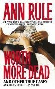 Worth More Dead: And Other True Cases Vol. 10 - Rule, Ann