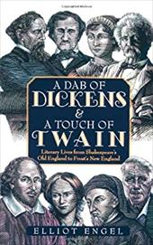 A Dab of Dickens & a Touch of Twain: Literary Lives from Shakespeare's Old England to Frost's New England - Engel, Elliot