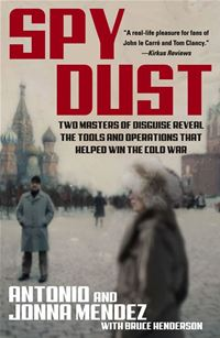 Spy Dust: Two Masters Of Disguise Reveal The Tools And Operations That Helped Win The Cold War - Antonio Mendez,Jonna Mendez,Bruce Henderson