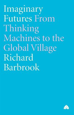 Imaginary Futures: From Thinking Machines to the Global Village - Barbrook, Richard
