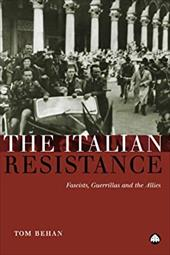 The Italian Resistance: Fascists, Guerrillas and the Allies - Behan, Tom