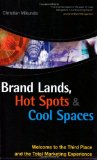 Brand Lands, Hot Spots & Cool Spaces: Welcome to the Third Place and the Total Marketing Experience - Mikunda, Christian