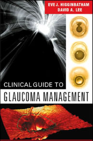 Clinical Guide to Glaucoma Management - Eve J. Higginbotham