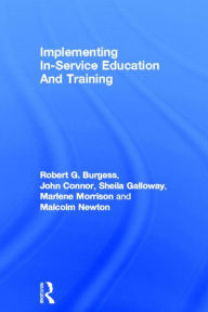Implementing in-Service Education and Training - Robert G. Burgess University of Warwick; John Connor Cardinal Newman School, Coventry; Sheila Gallow