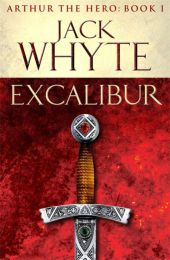 Arthur the Hero, Excalibur - Jack Whyte