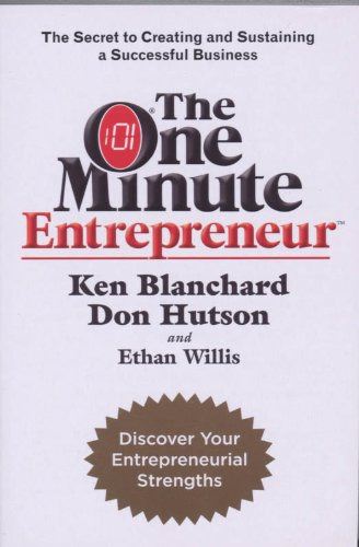 The One Minute Entrepreneur: The Secret to Creating and Sustaining a Successful Business (One Minute Manager) - Blanchard, Ken Jr., Don Hutson and Ethan Willis