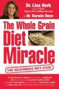 The Whole Grain Diet Miracle: The Healthiest Diet Ever!