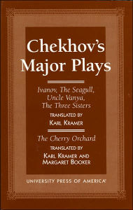 Chekhov's Major Plays: Ivanov, The Seagull, Uncle Vanya, The Three Sisters and The Cherry Orchard - Karl Kramer