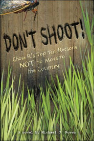 Don't Shoot!: Chase R.'s Top Ten Reasons NOT to Move to the Country - Michael J. Rosen