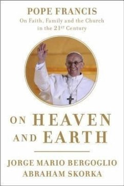 On Heaven and Earth: Pope Francis on Faith, Family, and the Church in the Twenty-First Century - Bergoglio, Jorge Mario Skorka, Abraham