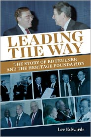 Leading the Way: The Story of Ed Feulner and the Heritage Foundation - Lee Edwards